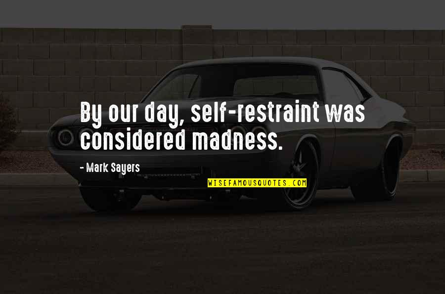 Texas Big Quotes By Mark Sayers: By our day, self-restraint was considered madness.