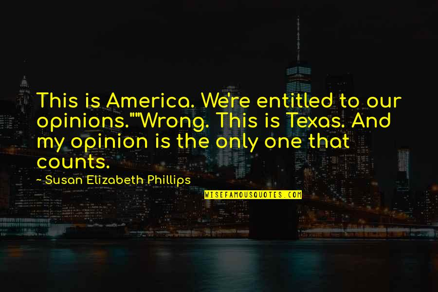 "Texas Funny Quotes By Susan Elizabeth Phillips: This is America. We're entitled to our opinions.""""Wrong."