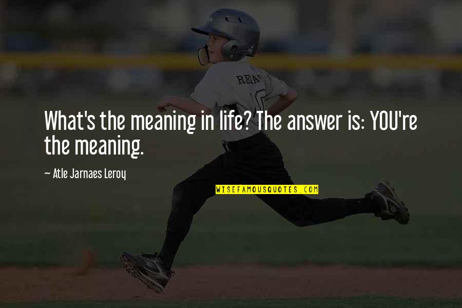 Text Tees Quotes By Atle Jarnaes Leroy: What's the meaning in life? The answer is: