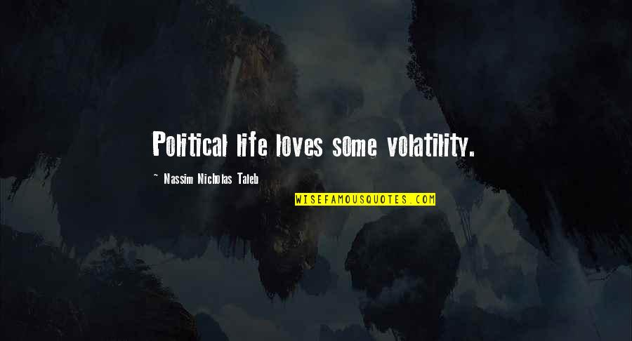 Text Tees Quotes By Nassim Nicholas Taleb: Political life loves some volatility.