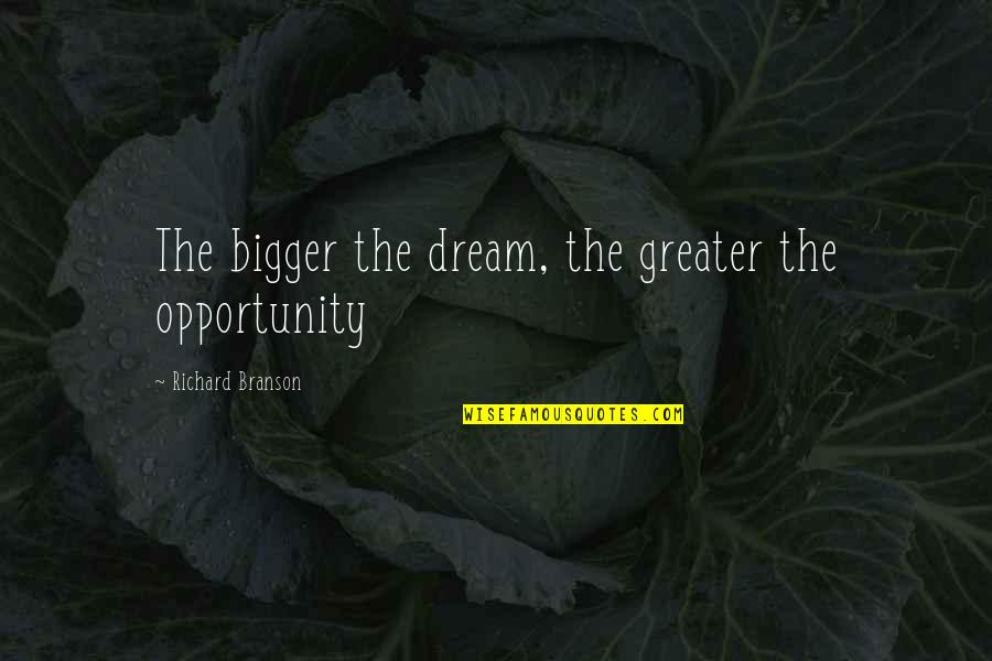 Text Tees Quotes By Richard Branson: The bigger the dream, the greater the opportunity