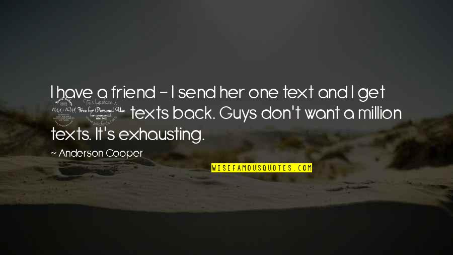 Text Your Ex Back Quotes By Anderson Cooper: I have a friend - I send her