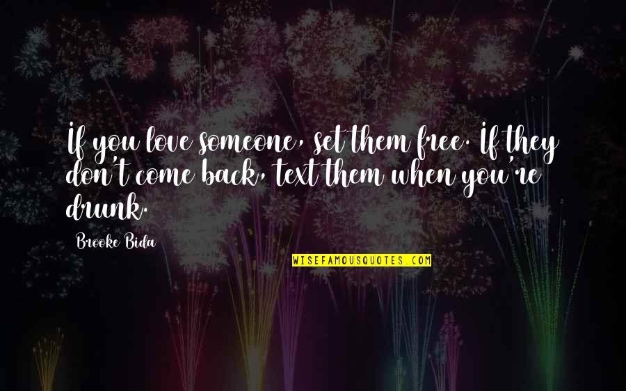 Text Your Ex Back Quotes By Brooke Bida: If you love someone, set them free. If