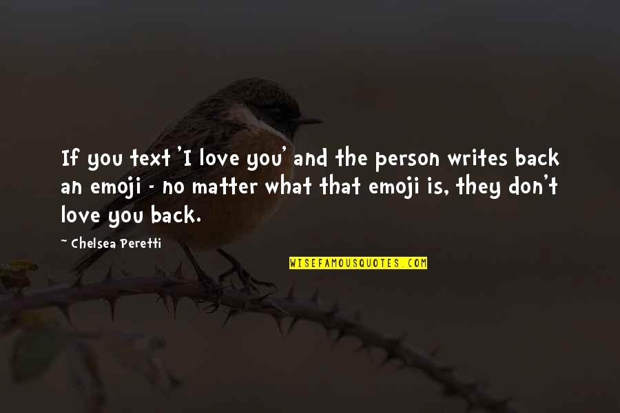 Text Your Ex Back Quotes By Chelsea Peretti: If you text 'I love you' and the