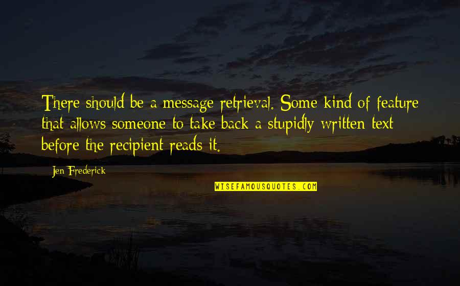 Text Your Ex Back Quotes By Jen Frederick: There should be a message retrieval. Some kind