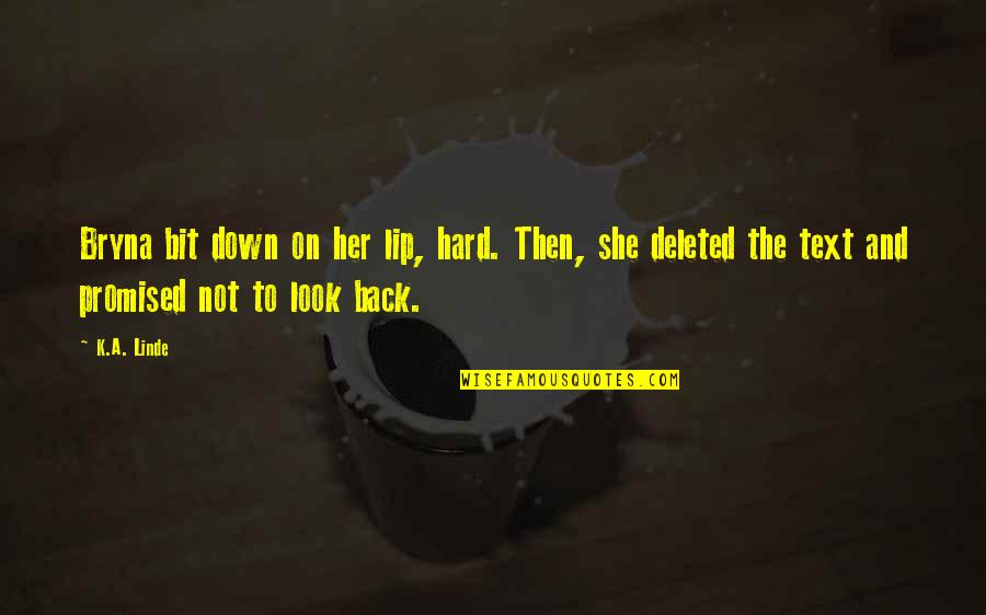 Text Your Ex Back Quotes By K.A. Linde: Bryna bit down on her lip, hard. Then,
