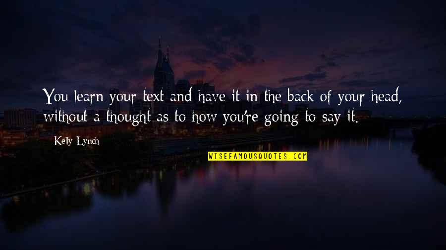 Text Your Ex Back Quotes By Kelly Lynch: You learn your text and have it in