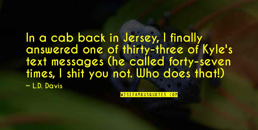 Text Your Ex Back Quotes By L.D. Davis: In a cab back in Jersey, I finally