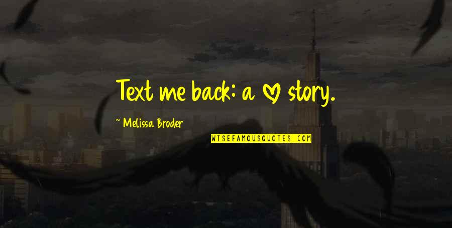 Text Your Ex Back Quotes By Melissa Broder: Text me back: a love story.