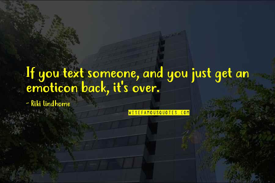 Text Your Ex Back Quotes By Riki Lindhome: If you text someone, and you just get