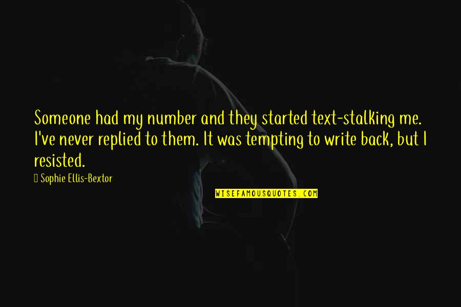 Text Your Ex Back Quotes By Sophie Ellis-Bextor: Someone had my number and they started text-stalking