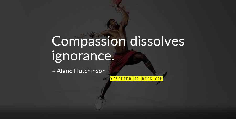 Textbox Double Quotes By Alaric Hutchinson: Compassion dissolves ignorance.