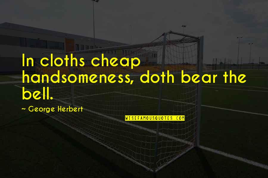 Texting And Driving Victims Quotes By George Herbert: In cloths cheap handsomeness, doth bear the bell.