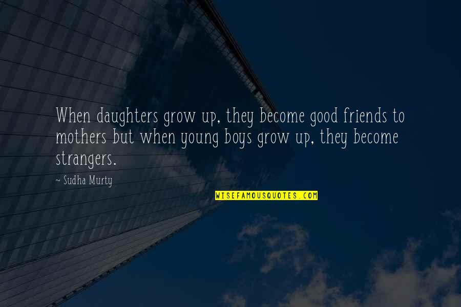 Texting And Driving Victims Quotes By Sudha Murty: When daughters grow up, they become good friends