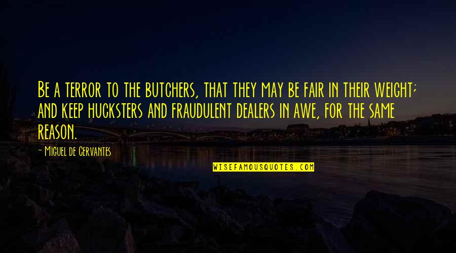 Texting Etiquette Quotes By Miguel De Cervantes: Be a terror to the butchers, that they