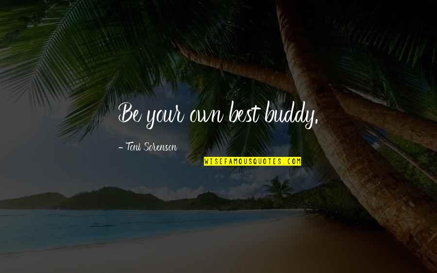 Tfc Charts Quotes By Toni Sorenson: Be your own best buddy.