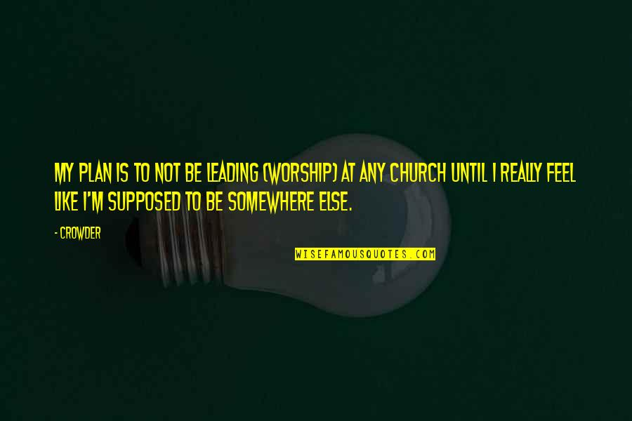 Tfc Corn Quotes By Crowder: My plan is to not be leading (worship)