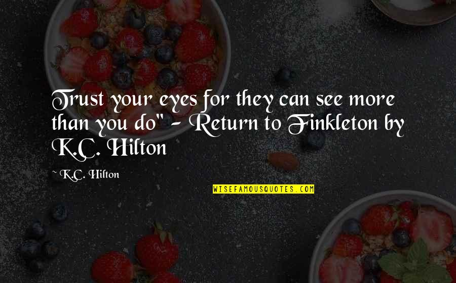 Tfc Corn Quotes By K.C. Hilton: Trust your eyes for they can see more