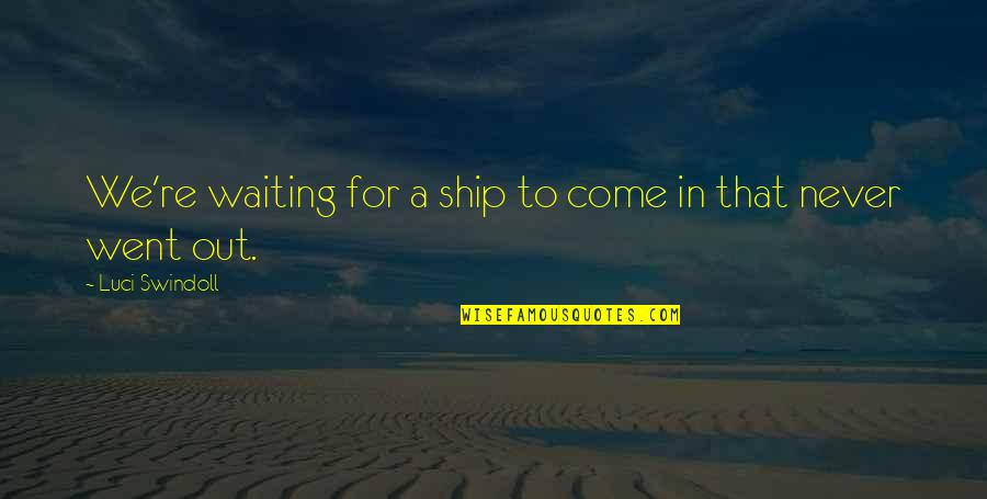 Tfc Corn Quotes By Luci Swindoll: We're waiting for a ship to come in