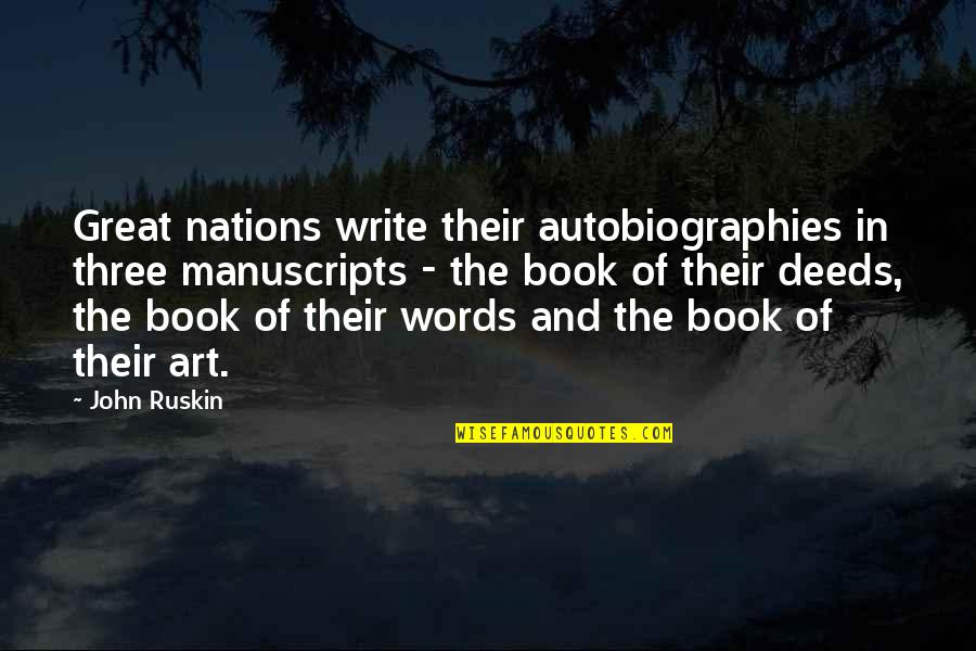 Tfios Unpopular Quotes By John Ruskin: Great nations write their autobiographies in three manuscripts