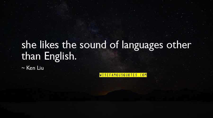 Tfios Unpopular Quotes By Ken Liu: she likes the sound of languages other than