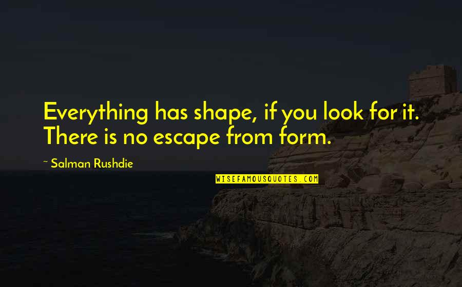 Tfios Unpopular Quotes By Salman Rushdie: Everything has shape, if you look for it.