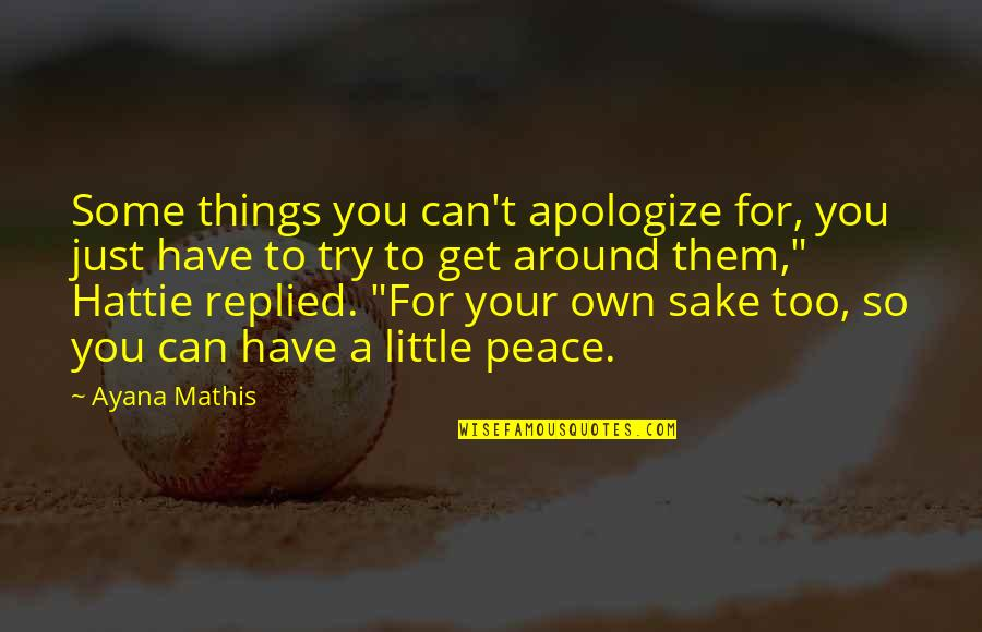 T'get Quotes By Ayana Mathis: Some things you can't apologize for, you just