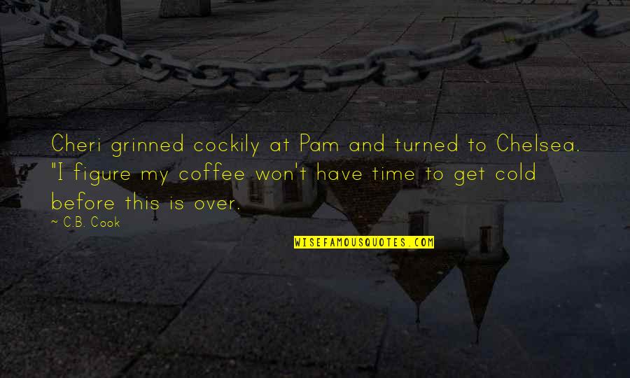 T'get Quotes By C.B. Cook: Cheri grinned cockily at Pam and turned to