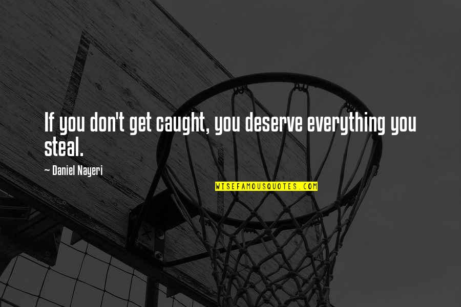 T'get Quotes By Daniel Nayeri: If you don't get caught, you deserve everything