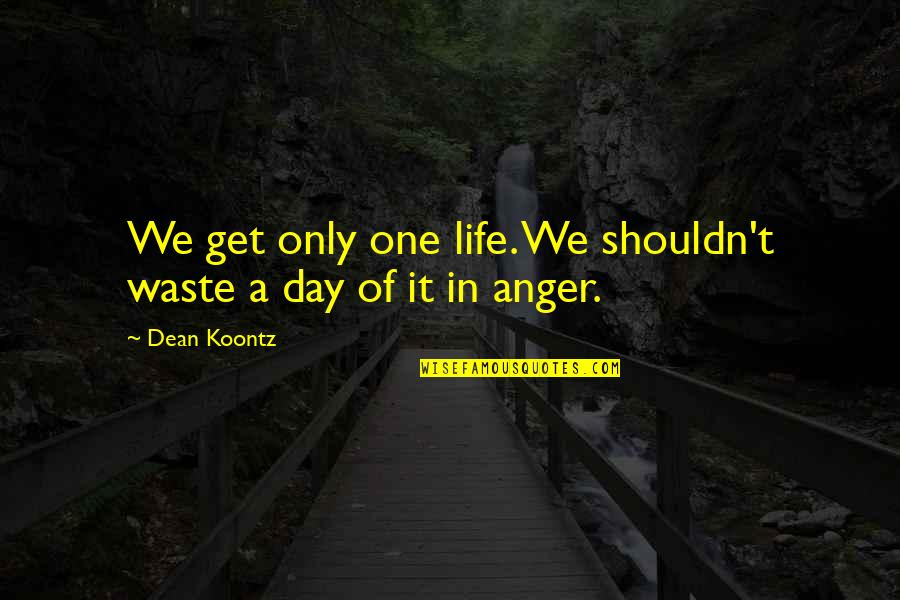 T'get Quotes By Dean Koontz: We get only one life. We shouldn't waste