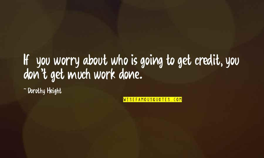T'get Quotes By Dorothy Height: If you worry about who is going to