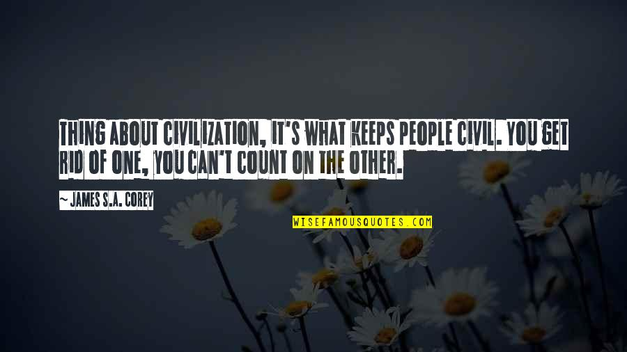 T'get Quotes By James S.A. Corey: Thing about civilization, it's what keeps people civil.