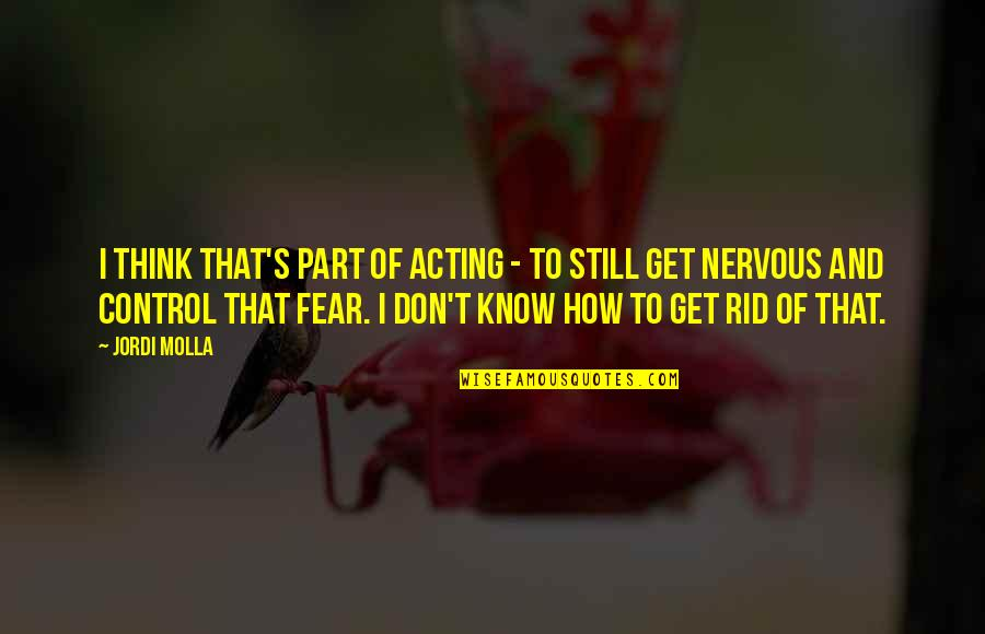 T'get Quotes By Jordi Molla: I think that's part of acting - to