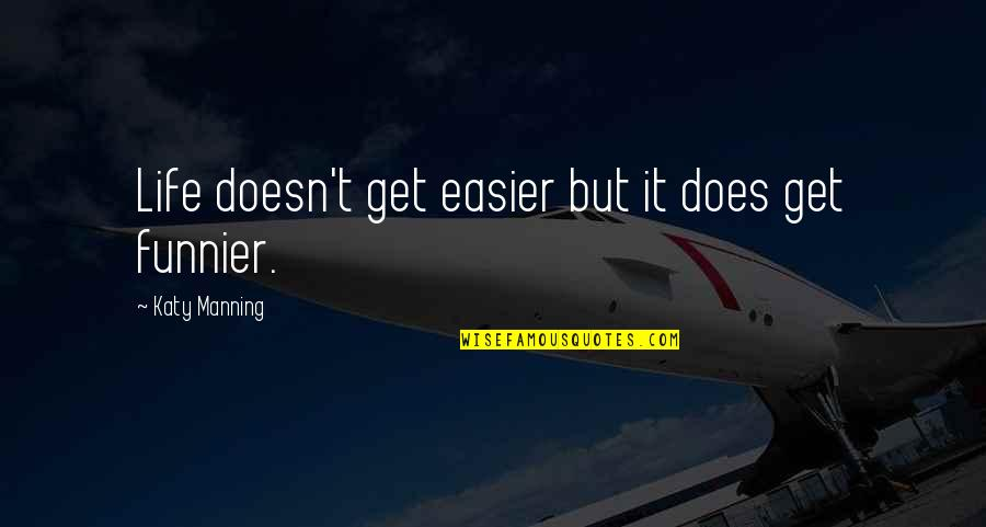 T'get Quotes By Katy Manning: Life doesn't get easier but it does get