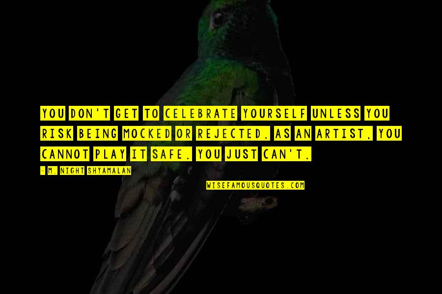 T'get Quotes By M. Night Shyamalan: You don't get to celebrate yourself unless you