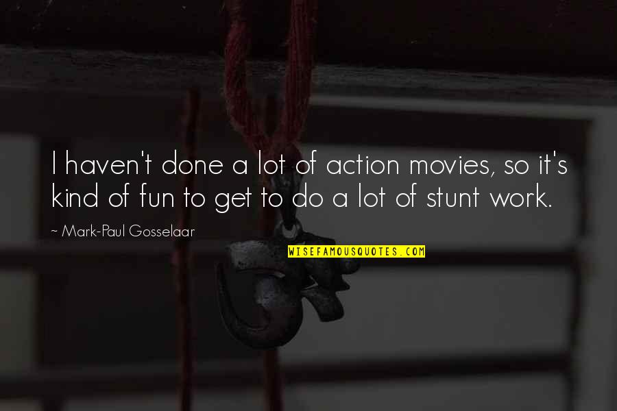 T'get Quotes By Mark-Paul Gosselaar: I haven't done a lot of action movies,