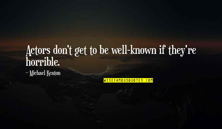 T'get Quotes By Michael Keaton: Actors don't get to be well-known if they're
