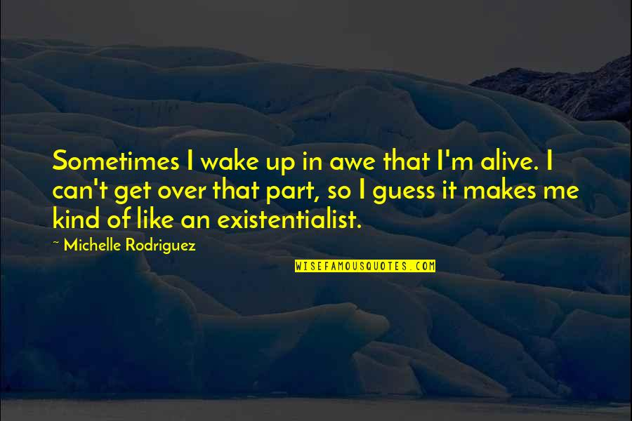 T'get Quotes By Michelle Rodriguez: Sometimes I wake up in awe that I'm