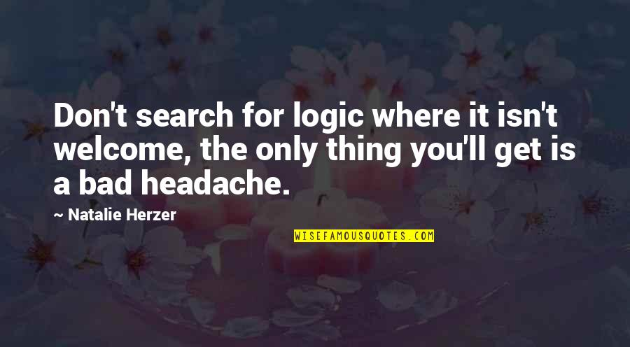 T'get Quotes By Natalie Herzer: Don't search for logic where it isn't welcome,
