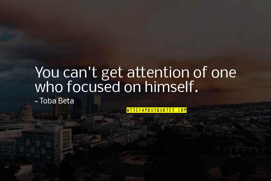 T'get Quotes By Toba Beta: You can't get attention of one who focused