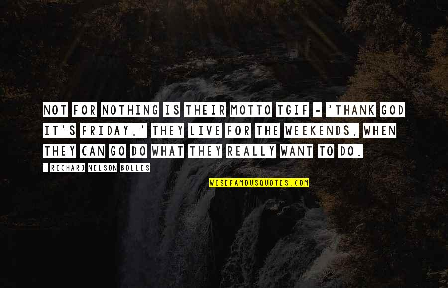 Tgif Other Quotes By Richard Nelson Bolles: Not for nothing is their motto TGIF -
