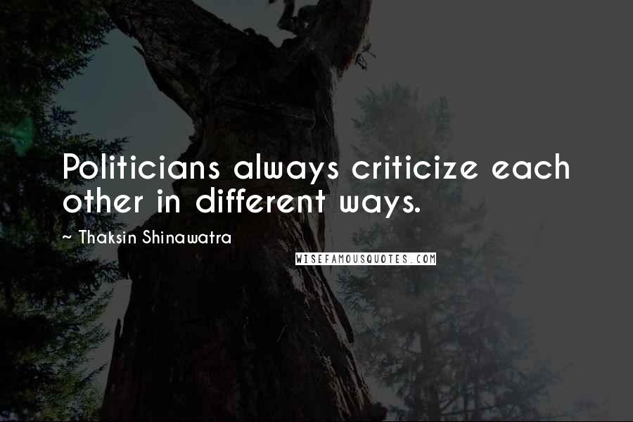 Thaksin Shinawatra quotes: Politicians always criticize each other in different ways.