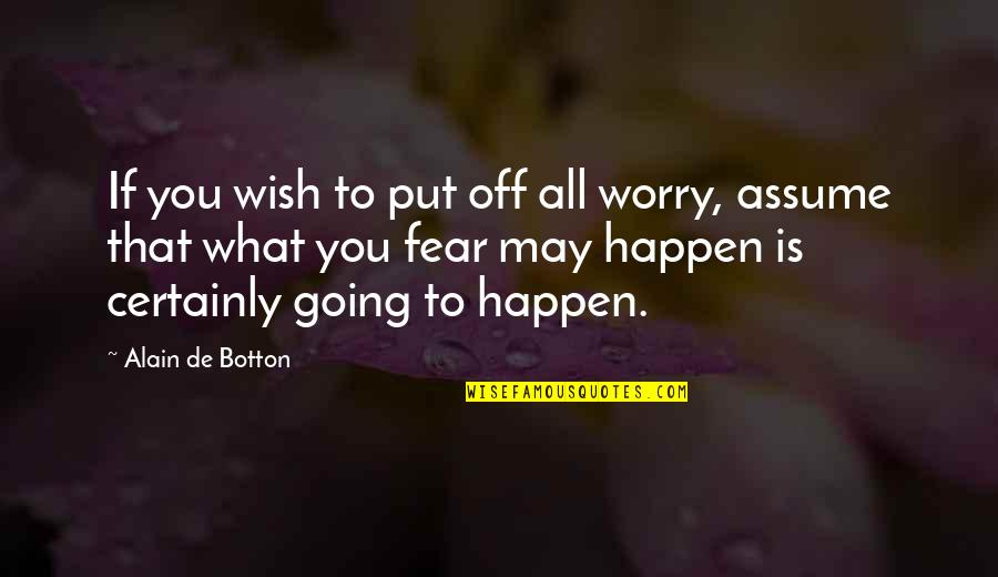 Thalassa Cruso Quotes By Alain De Botton: If you wish to put off all worry,