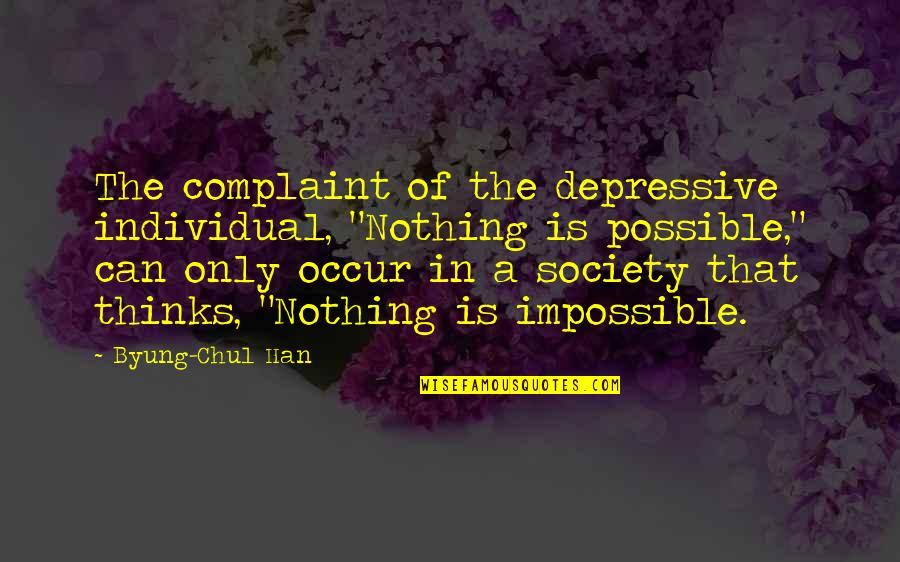 """Thalassa Cruso Quotes By Byung-Chul Han: The complaint of the depressive individual, """"Nothing is"""