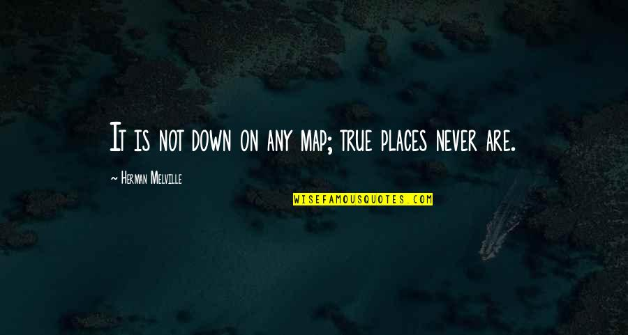 Thalassa Cruso Quotes By Herman Melville: It is not down on any map; true