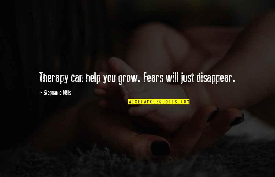 Thalassa Cruso Quotes By Stephanie Mills: Therapy can help you grow. Fears will just