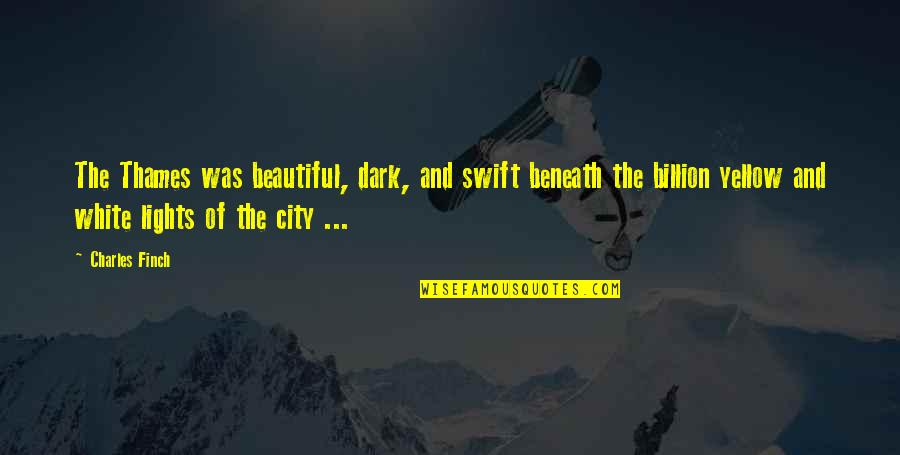 Thames London Quotes By Charles Finch: The Thames was beautiful, dark, and swift beneath