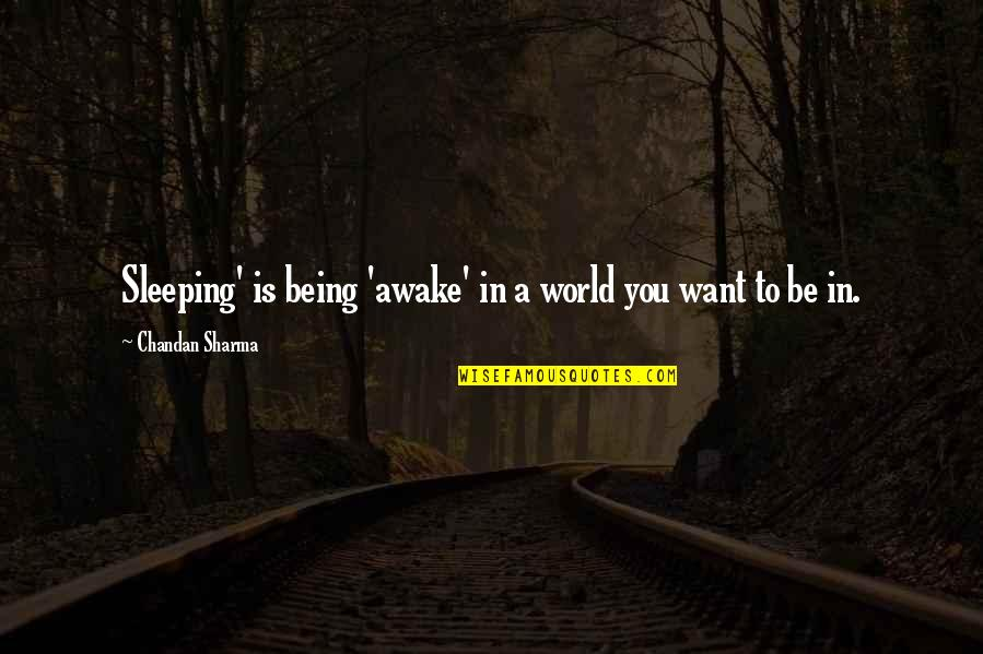 Thank God For My Parents Quotes By Chandan Sharma: Sleeping' is being 'awake' in a world you