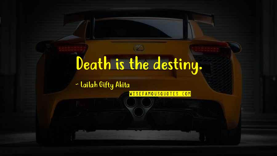 Thank God For My Parents Quotes By Lailah Gifty Akita: Death is the destiny.