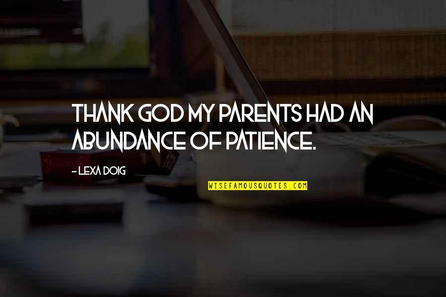 Thank God For My Parents Quotes By Lexa Doig: Thank God my parents had an abundance of